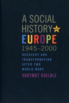 A Social History of Europe, 1945-2000 : Recovery and Transformation after Two World Wars, Paperback / softback Book
