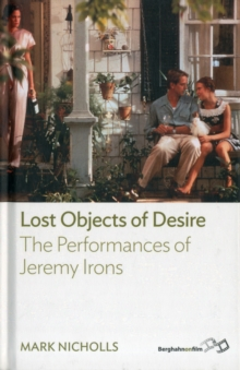 Lost Objects Of Desire : The Performances of Jeremy Irons, Hardback Book
