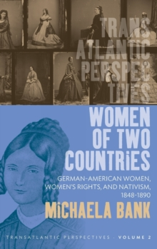 Women of Two Countries : German-American Women, Women's Rights and Nativism, 1848-1890, Hardback Book
