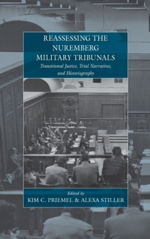 Reassessing the Nuremberg Military Tribunals : Transtional Justice, Trial Narratives, and Historiography, Hardback Book