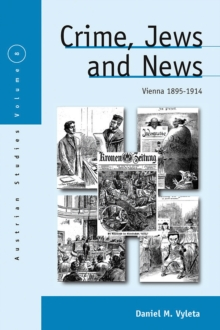 Crime, Jews and News : Vienna 1895-1914, Paperback / softback Book
