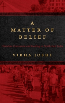 A Matter of Belief : Christian Conversion and Healing in North-East India, Hardback Book
