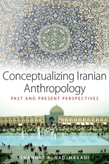 Conceptualizing Iranian Anthropology : Past and Present Perspectives, Paperback Book
