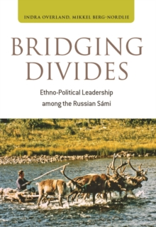 Bridging Divides : Ethno-political Leadership Among the Russian Sami, Hardback Book