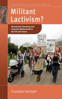 Militant Lactivism? : Attachment Parenting and Intensive Motherhood in the UK and France, Hardback Book