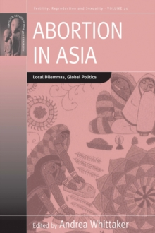 Abortion in Asia : Local Dilemmas, Global Politics, Paperback / softback Book