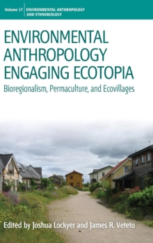 Environmental Anthropology Engaging Ecotopia : Bioregionalism, Permaculture, and Ecovillages, Hardback Book