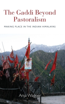 The Gaddi Beyond Pastoralism : Making Place in the Indian Himalayas, Hardback Book