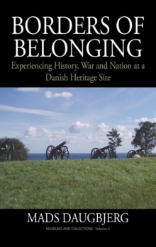 Borders of Belonging : Experiencing History, War and Nation at a Danish Heritage Site, Hardback Book