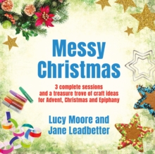 Messy Christmas : 3 Complete Sessions and a Treasure Trove of Craft Ideas for Advent, Christmas and Epiphany, Paperback Book