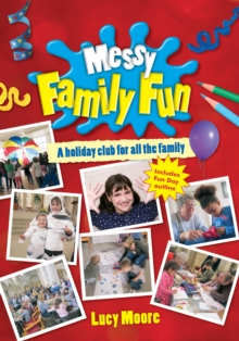 Messy Family Fun : A Holiday Club for All the Family, Paperback Book