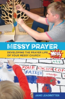 Messy Prayer : Developing the prayer life of your Messy Church, Paperback / softback Book