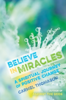 Believe in Miracles : A Spiritual Journey of Positive Change, Paperback / softback Book