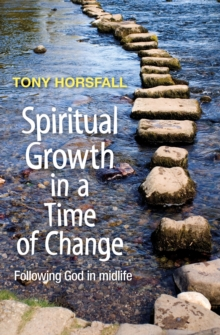 Spiritual Growth in a Time of Change : Following God in Midlife, Paperback Book