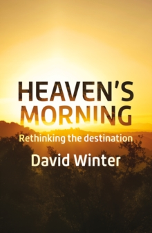 Heaven's Morning : Rethinking the Destination, Paperback / softback Book