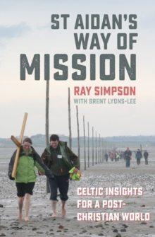 St Aidan's Way of Mission : Celtic Insights for a Post-Christian World, Paperback / softback Book