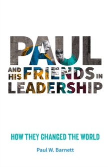 Paul and His Friends in Leadership : How they changed the world, Paperback / softback Book
