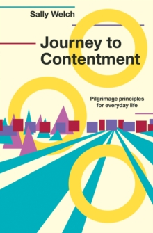 Journey to Contentment : Pilgrimage principles for everyday life, Paperback / softback Book