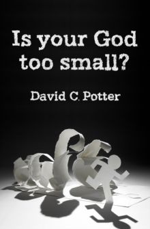Is Your God Too Small? : Enlarging our vision in the face of life's struggles, Paperback Book