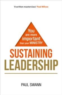 Sustaining Leadership : You are more important than your ministry, Paperback / softback Book