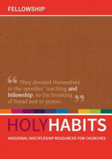 Holy Habits: Fellowship : Missional discipleship resources for churches, Paperback / softback Book