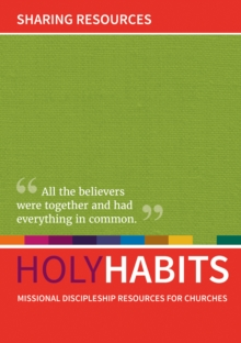 Holy Habits: Sharing Resources : Missional discipleship resources for churches, Paperback / softback Book