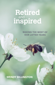 Retired and Inspired : Making the most of our latter years, Paperback / softback Book