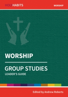 Holy Habits Group Studies: Worship : Leader's Guide, Paperback / softback Book