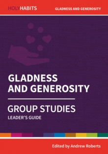 Holy Habits Group Studies: Gladness and Generosity : Leader's Guide, Paperback / softback Book