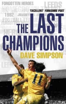 The Last Champions : Leeds United and the Year That Football Changed Forever, Paperback Book