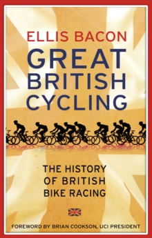 Great British Cycling : The History of British Bike Racing, Paperback / softback Book