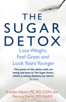 The Sugar Detox : Lose Weight, Feel Great and Look Years Younger, Paperback Book