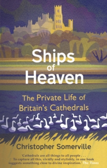 Ships Of Heaven : The Private Life of Britain's Cathedrals, Paperback / softback Book