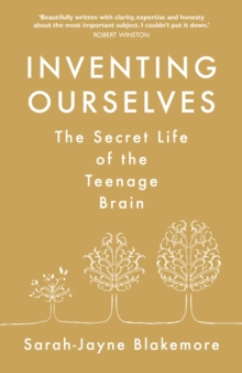 Inventing Ourselves : The Secret Life of the Teenage Brain, Hardback Book