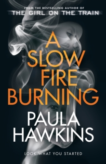 A Slow Fire Burning : The scorching new thriller from the author of The Girl on the Train, Hardback Book