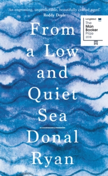 From a Low and Quiet Sea : Shortlisted for the Costa Novel Award 2018, Hardback Book