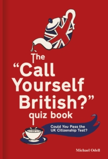 The 'Call Yourself British?' Quiz Book : Could You Pass the UK Citizenship Test?, Hardback Book