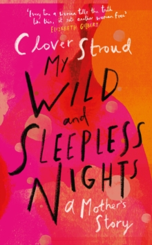 My Wild and Sleepless Nights : A Mother's Story, Hardback Book