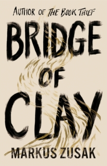 Bridge of Clay : The redemptive, joyous bestseller by the author of THE BOOK THIEF, Hardback Book
