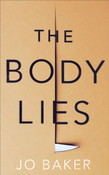 The Body Lies : 'A propulsive #Metoo thriller' GUARDIAN, Hardback Book