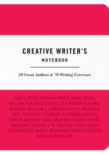 Creative Writer's Notebook : 20 Great Authors & 70 Writing Exercises, Paperback Book