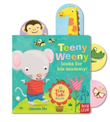 Tiny Tabs: Teeny Weeny looks for his mummy, Board book Book