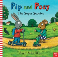 Pip and Posy: The Super Scooter, Board book Book