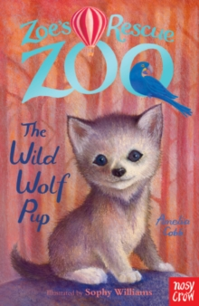 Zoe's Rescue Zoo: The Wild Wolf Pup, Paperback / softback Book