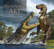 Dinosaur Art : The World's Greatest Paleoart, Hardback Book