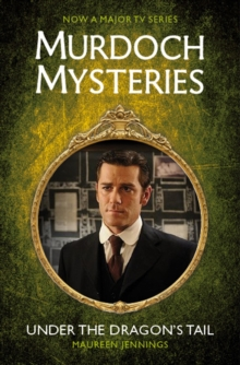 Murdoch Mysteries - Under the Dragon's Tail, Paperback / softback Book