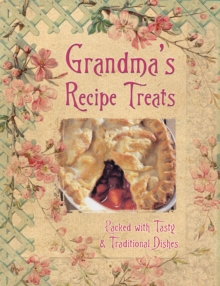 Grandma's Recipe Treats : Packed with Tasty & Traditional Dishes, Hardback Book
