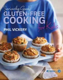 Seriously Good! Gluten-free Cooking for Kids : In Association with Coeliac UK, Paperback Book