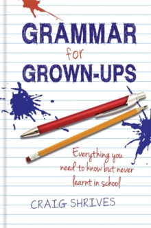 Grammar for Grown-ups: Everything you need to know but never learnt in school, Hardback Book