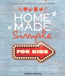 Home Made Simple for Kids : Stylish, Crafty Projects to Make with and for Your Kids, Hardback Book